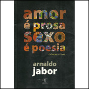 Amor E Prosa Sexo E Poesia Cronicas Afetivas / Arnaldo Jabor / 637