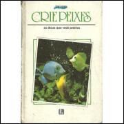 Crie Peixes as dicas que voce precisa / Editora Tres / 1471