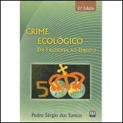 Crime Ecologico Da Filosofia Ao Direito / Pedro Sergio dos Santos / 1472