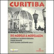 Curitiba do modelo a modelagem / Lucrecia D Alessio Ferrara e Outros Orgs / 1501