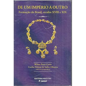 De Um Imperio A Outro Formacao Do Brasil Seculos 18 E 19 / 1572