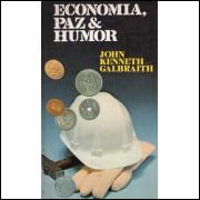 Economia Paz e Humor / Jonh Kenneth Galbraith / 1751