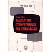 Ensaio Sobre o Lugar do Computador na Educacao / Yves de La Taille / 1881