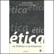 Etica Na Politica E Na Empresa / Mario Ernesto Humberg / 2005
