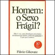 Homem O Sexo Fragil? / Flavio Gikovate / 2442