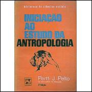 Iniciacao Ao Estudo Da Antropologia / Pertti J Pelto / 2544