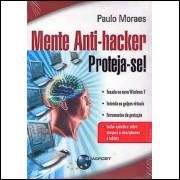 Mente Anti-hacker Proteja-se / Paulo Moraes / 3114