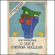 O que e energia nuclear / Jose Goldemberg / 3807
