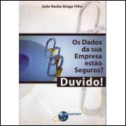 Os dados da sua empresa estao seguros duvido / Joao Rocha Braga Filho / 3989