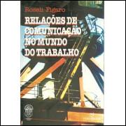 Relacoes de comunicacao no mundo do trabalho / Roseli Figaro / 4571