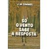 So o vento sabe a resposta / J M Simmel / 5110
