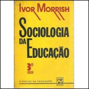 Sociologia da Educacao / Ivor Morrish / 5132