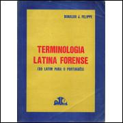Terminologia Latina Forense Do Latim Ao Portugues / Donaldo J Felippe / 5259