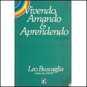 Vivendo Amando e Aprendendo / Leo Buscaglia / 5600