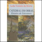 Catedral Em Obras Ensaios De Literatura / Leda Tenorio Da Motta / 6711