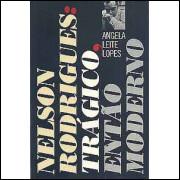 Nelson Rodrigues Tragico Entao Moderno / Angela Leite Lopes / 7167