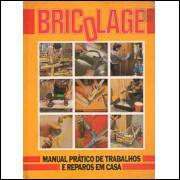 Bricolage Manual Pratico De Trabalhos E Reparos Em Casa / E Atlas / 7693