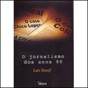 O Jornalismo Dos Anos 90 / Luis Nassif / 7984