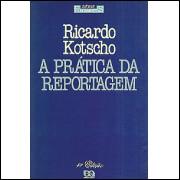 A Pratica Da Reportagem / Ricardo Kotscho / 8084