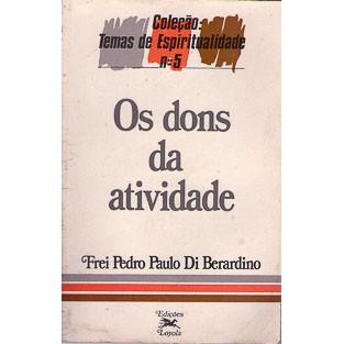 Os Dons Da Atividade / Frei Pedro Paulo Di Berardino / 8335