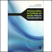 Psicossomatica No Cuidado Em Saude Atitude Transdisciplinar / Eneas Rangel Teixeira Org / 8451
