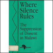 Where Silence Rules The Syppression Of Dissent In Malawi / Africa Watch / 8497