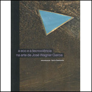 O Eco E A Tecnociencia Na Arte De Jose Wagner Garcia / Lucia Santaella Org / 8896
