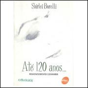 Ate 120 Anos Rejuvenescimento E Cosmiatria / Shirlei Borelli / 8634