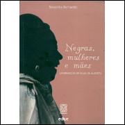 Negras Mulheres E Maes / Teresinha Bernardo / 8688