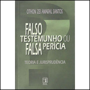 Falso Testemunho Ou Falsa Pericia Teoria E Jurisprudencia / Othon Zei Amaral Santos / 8692