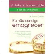 Eu Nao Consigo Emagrecer / Pierre Dukan / 8773