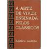 A Arte De Viver Ensinada Pelos Classicos / Jose Paulo Paes Selecao Trad Prefacio E Notas / 8775