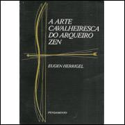 A Arte Cavalheiresca Do Arqueiro Zen / Eugen Herrigel / 8792
