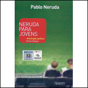 Neruda Para Jovens Antologia Poetica / Pablo Neruda / 8873
