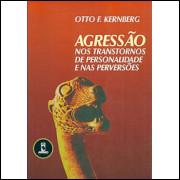 Agressao Nos Transtornos De Personalidade E Nas Perversoes / Otto F Kernberg / 8917