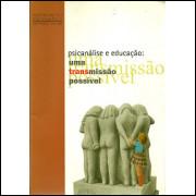 Psicanalise E Educacao Uma Transmissao Possivel / Associacao Psicanalitica De Porto Alegre / 8984