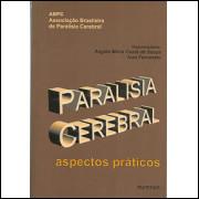 Paralisia Cerebral aspectos praticos / Angela Maria Costa De Souza; Ivan Ferraretto Orgs / 9112