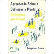 Aprendendo Sobre A Deficiencia Mental um programa para criancas / Solange Leme Ferreira / 9114