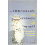 e Se Falta A Palavra Qual Comunicacao Qual Linguagem / 9127