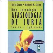 Uma Introducao A Afasiologia De Luria Teoria E Aplicacao / Aura Kagan E Michael M. Saling / 9148