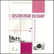 Desconstruir Duchamp / Affonso Romano De Santanna / 9227