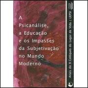 A Psicanalise A Educacao E Os Impasses Da Subjetivacao No Mundo Moderno / 9239