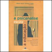 A Psicanalise Escuta A Educacao / Eliane Marta Teixeira Lopes Org / 9249