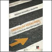 Orientacao Vocacional O Que as Escolas Tem A Ver Com Isso / Deborah Bulbarelli Valentini / 9265