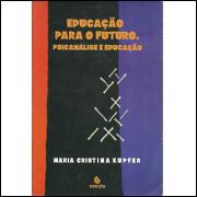 Educacao Para O Futuro Psicanalise E Educacao / Maria Cristina Kupfer / 9294