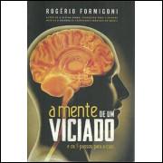 A Mente De Um Viciado E Os 5 Passos Para A Cura / Rogerio Formigoni / 9300
