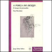 A Forca Do Desejo o amago da psicanalise / Guy Rosolato / 9319