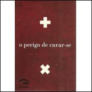 O Perigo De Curar-se / Beatriz Mecozzi / 9320