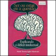 Ser Ou Estar Eis A Questao Explicando O Deficit Intelectual / Maria Teresa Egler Mantoan / 9338