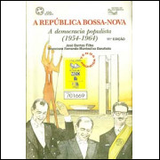 A Republica Bossa Nova A Democracia Populista 1954 1964 / 9394